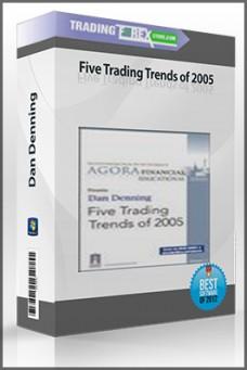 Dan Denning – Five Trading Trends of 2005