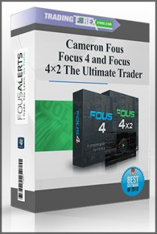 Cameron Fous – Focus 4 and Focus 4×2 The Ultimate Trader