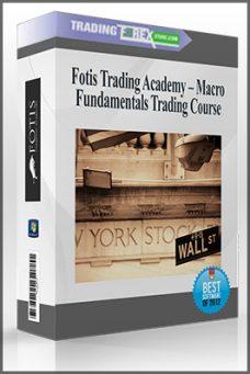 Fotis Trading Academy – Macro Fundamentals Trading Course