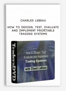 Charles LeBeau – How To Design, Test, Evaluate and Implement Profitable Trading Systems
