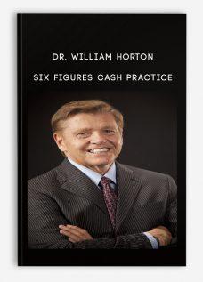 Dr. William Horton – Six Figures Cash Practice