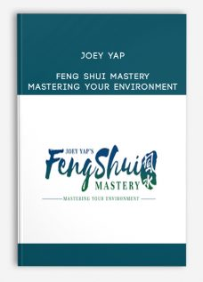 Joey Yap – Feng Shui Mastery: Mastering Your Environment