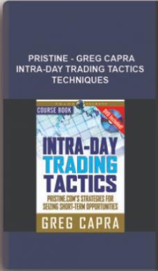 Pristine – Greg Capra – Intra-Day Trading Tactics + Techniques