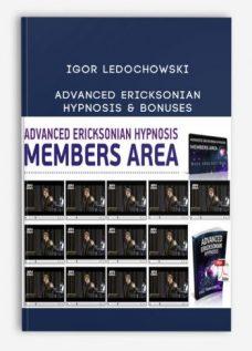 Advanced Ericksonian Hypnosis & Bonuses by Igor Ledochowski