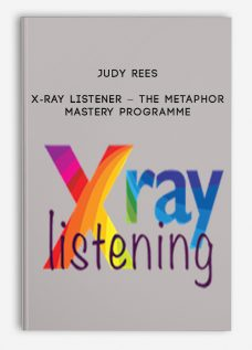 Judy Rees – X-Ray Listener – The Metaphor Mastery Programme