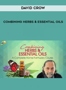 Combining Herbs & Essential Oils by David Crow