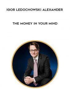 Igor [ Ledochowski ] Alexander – The Money In Your Mind
