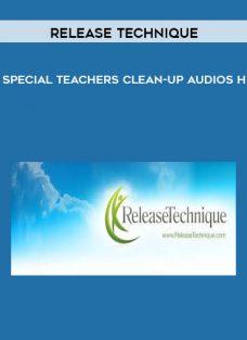 Release Technique – Special Teachers Clean-Up Audios H