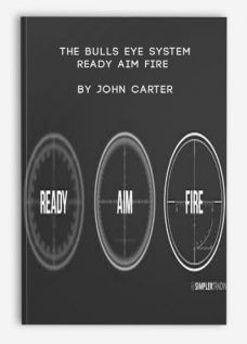 The Bulls Eye System – Ready Aim Fire by John Carter