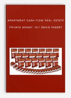 APARTMENT CASH FLOW REAL ESTATE PRIVATE MONEY 101 denis fasset