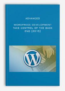 Advanced WordPress Development – Take Control of The Back End (2015)