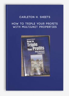 Carleton H. Sheets – How to Triple Your Profits with Multiunit Properties