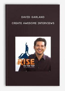 David Garland – Create Awesome Interviews