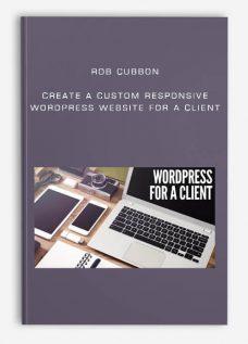 Rob Cubbon – Create A Custom Responsive WordPress Website For A Client