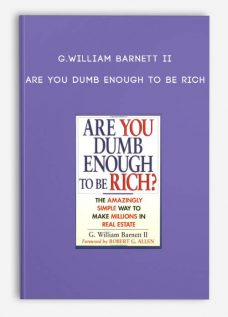 Are you Dumb Enough to Be Rich by G.William Barnett II