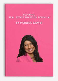 Blissful Real Estate Investor Formula by Moneeka Sawyer