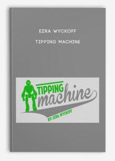 Ezra Wyckoff – Tipping Machine