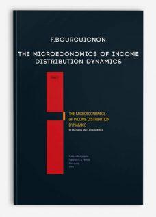 F.Bourguignon – The Microeconomics of Income Distribution Dynamics