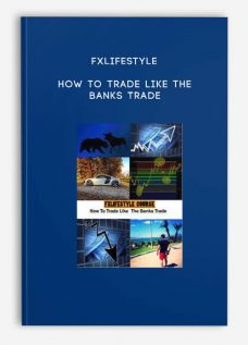 FXLIFESTYLE – HOW TO TRADE LIKE THE BANKS TRADE