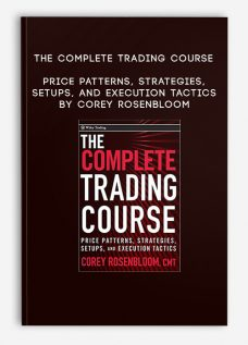 The Complete Trading Course – Price Patterns Strategies Setups and Execution Tactics by Corey Rosenbloom