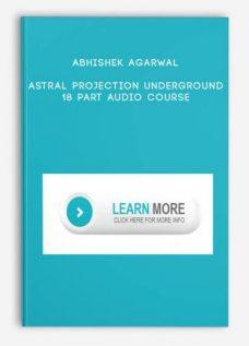 Astral Projection Underground – 18 Part Audio Course by Abhishek Agarwal