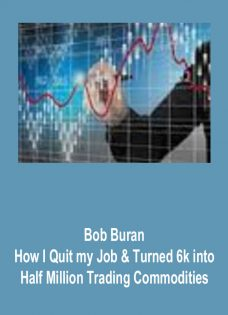 Bob Buran – How I Quit my Job & Turned 6k into Half Million Trading Commodities