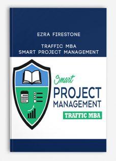 Ezra Firestone – Traffic MBA – Smart Project Management