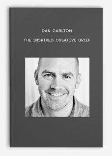 Dan Carlton – The Inspired Creative Brief