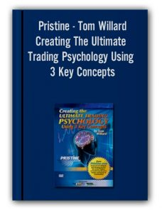 Pristine – Tom Willard – Creating The Ultimate Trading Psychology Using 3 Key Concepts